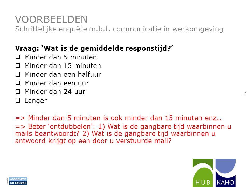 VOORBEELDEN Schriftelijke enquête m.b.t. communicatie in werkomgeving Vraag: 'Wat is de gemiddelde responstijd?'  Minder dan 5 minuten  Minder dan 1