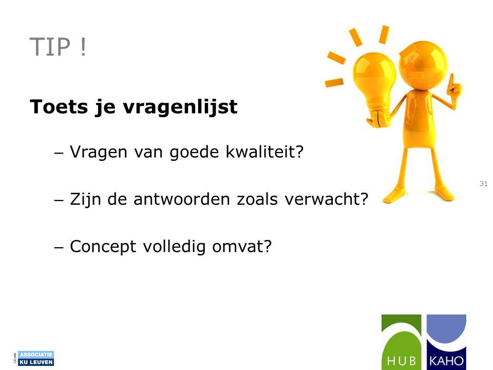 TIP ! Toets je vragenlijst – Vragen van goede kwaliteit? – Zijn de antwoorden zoals verwacht? – Concept volledig omvat? 31