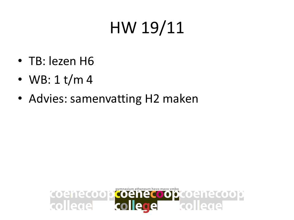 HW 19/11 • TB: lezen H6 • WB: 1 t/m 4 • Advies: samenvatting H2 maken