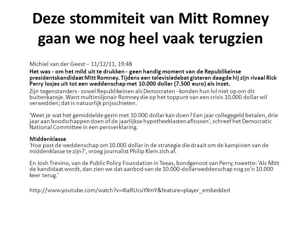 Deze stommiteit van Mitt Romney gaan we nog heel vaak terugzien Michiel van der Geest − 11/12/11, 19:48 Het was - om het mild uit te drukken - geen ha