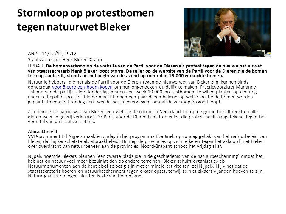 Stormloop op protestbomen tegen natuurwet Bleker ANP − 11/12/11, 19:12 Staatssecretaris Henk Bleker © anp UPDATE De bomenverkoop op de website van de