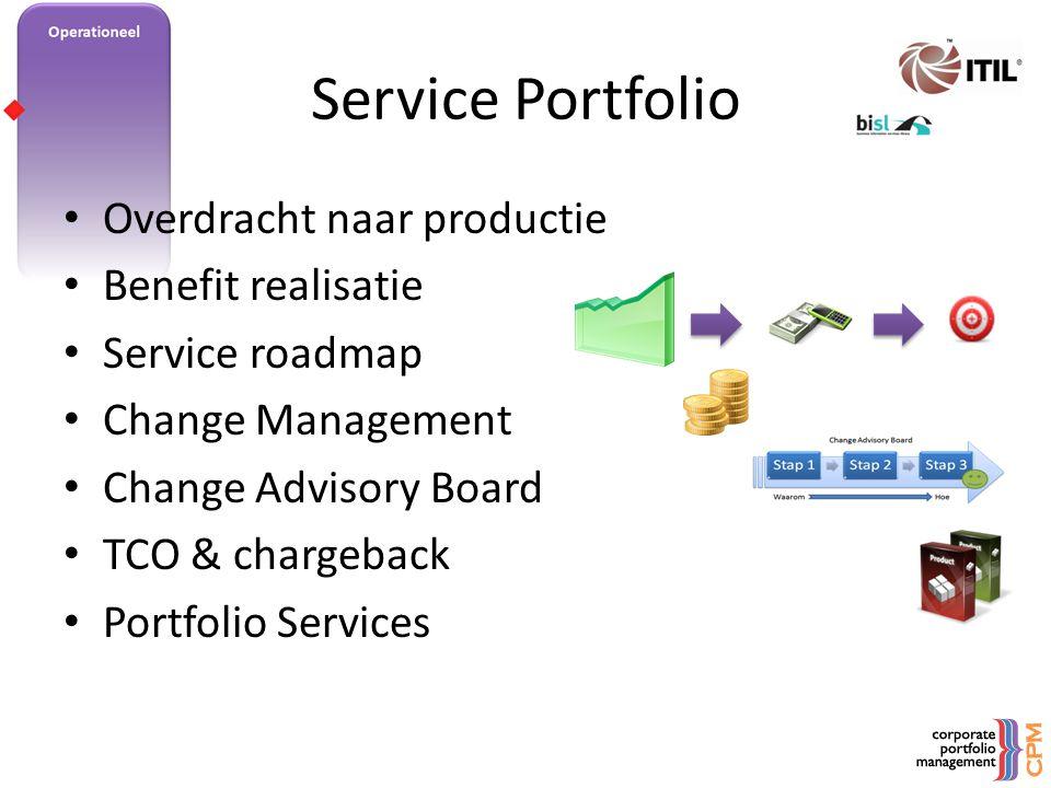 Service Portfolio • Overdracht naar productie • Benefit realisatie • Service roadmap • Change Management • Change Advisory Board • TCO & chargeback •