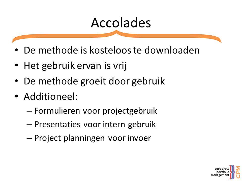 Accolades • De methode is kosteloos te downloaden • Het gebruik ervan is vrij • De methode groeit door gebruik • Additioneel: – Formulieren voor proje