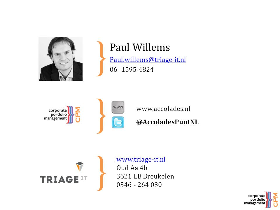 @AccoladesPuntNL www.triage-it.nl Oud Aa 4b 3621 LB Breukelen 0346 - 264 030 www.accolades.nl Paul Willems Paul.willems@triage-it.nl 06- 1595 4824 } }