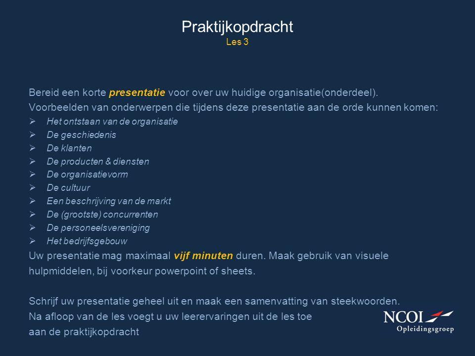 Praktijkopdracht Les 3 Bereid een korte presentatie voor over uw huidige organisatie(onderdeel). Voorbeelden van onderwerpen die tijdens deze presenta