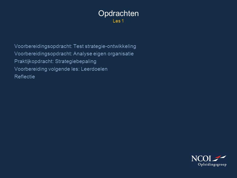 Opdrachten Les 1 Voorbereidingsopdracht: Test strategie-ontwikkeling Voorbereidingsopdracht: Analyse eigen organisatie Praktijkopdracht: Strategiebepa