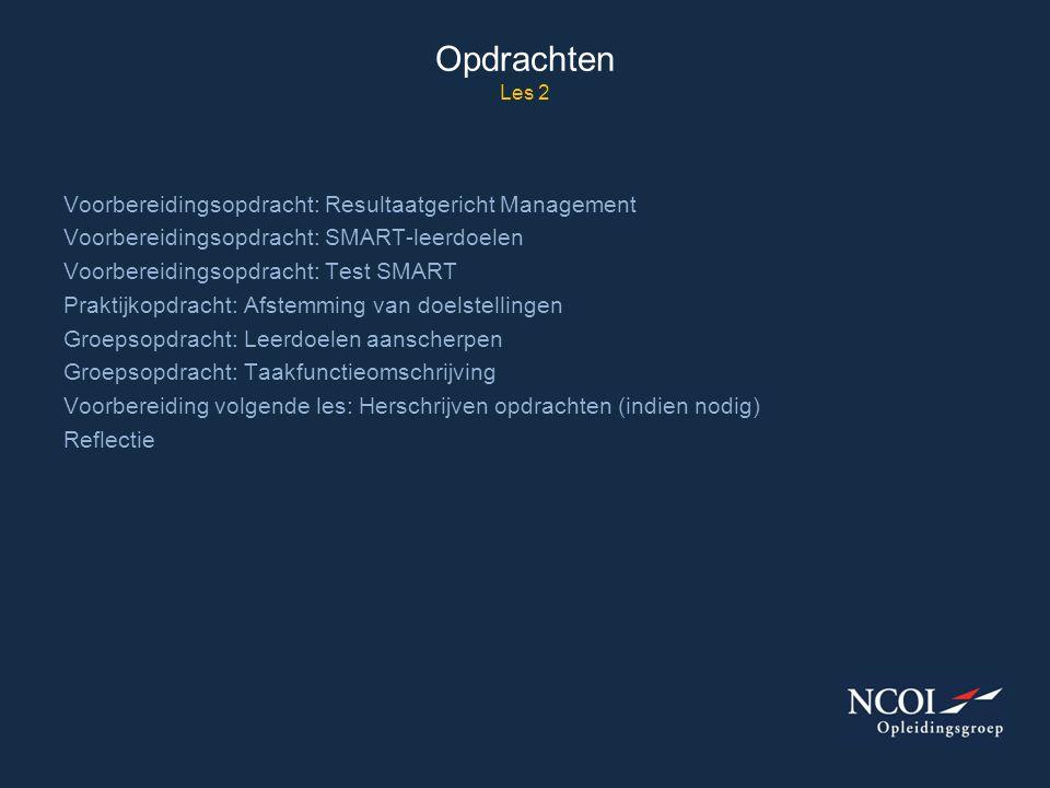 Opdrachten Les 2 Voorbereidingsopdracht: Resultaatgericht Management Voorbereidingsopdracht: SMART-leerdoelen Voorbereidingsopdracht: Test SMART Prakt