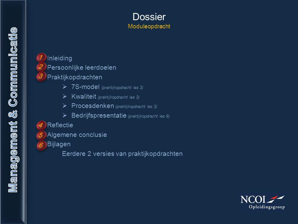 Dossier Moduleopdracht Inleiding Persoonlijke leerdoelen Praktijkopdrachten  7S-model (praktijkopdracht les 3)  Kwaliteit (praktijkopdracht les 3) 