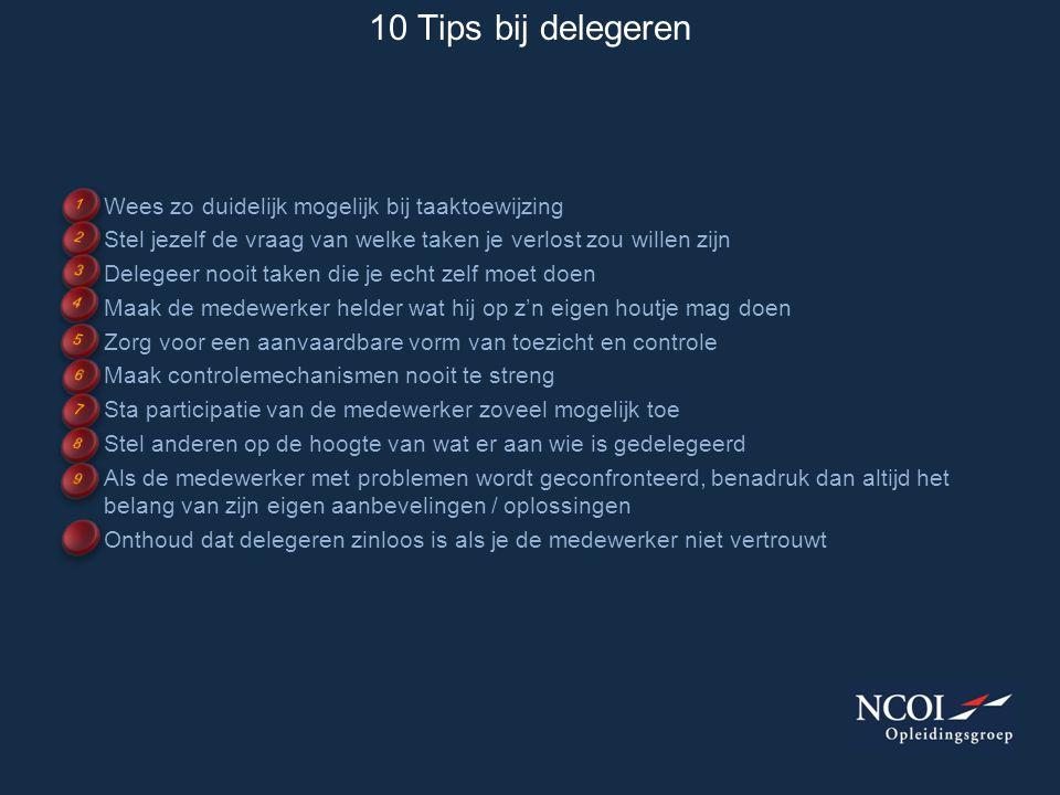 10 Tips bij delegeren Wees zo duidelijk mogelijk bij taaktoewijzing Stel jezelf de vraag van welke taken je verlost zou willen zijn Delegeer nooit tak