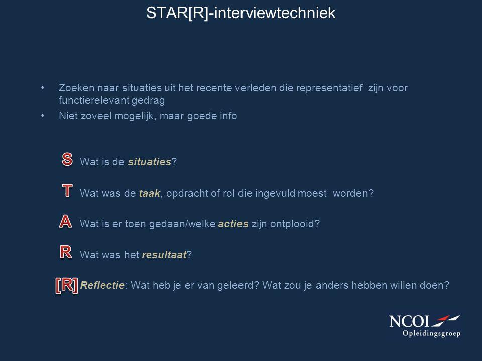 STAR[R]-interviewtechniek •Zoeken naar situaties uit het recente verleden die representatief zijn voor functierelevant gedrag •Niet zoveel mogelijk, m