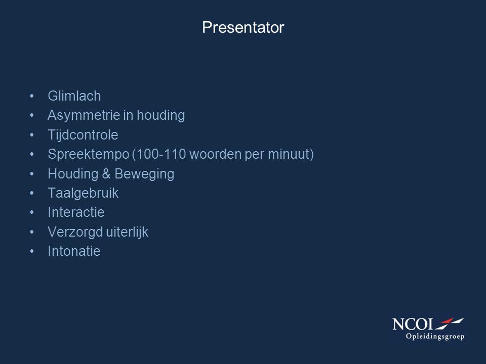 Presentator •Glimlach •Asymmetrie in houding •Tijdcontrole •Spreektempo (100-110 woorden per minuut) •Houding & Beweging •Taalgebruik •Interactie •Ver