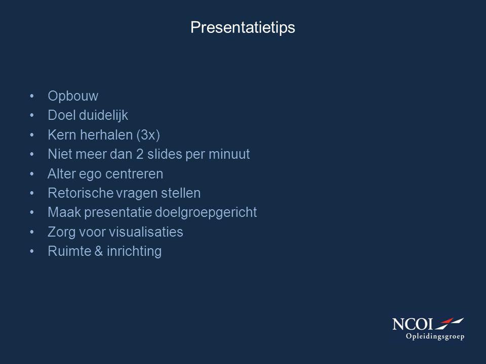 Presentatietips •Opbouw •Doel duidelijk •Kern herhalen (3x) •Niet meer dan 2 slides per minuut •Alter ego centreren •Retorische vragen stellen •Maak p