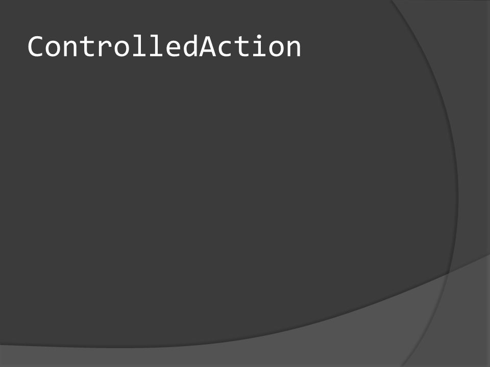 ControlledAction