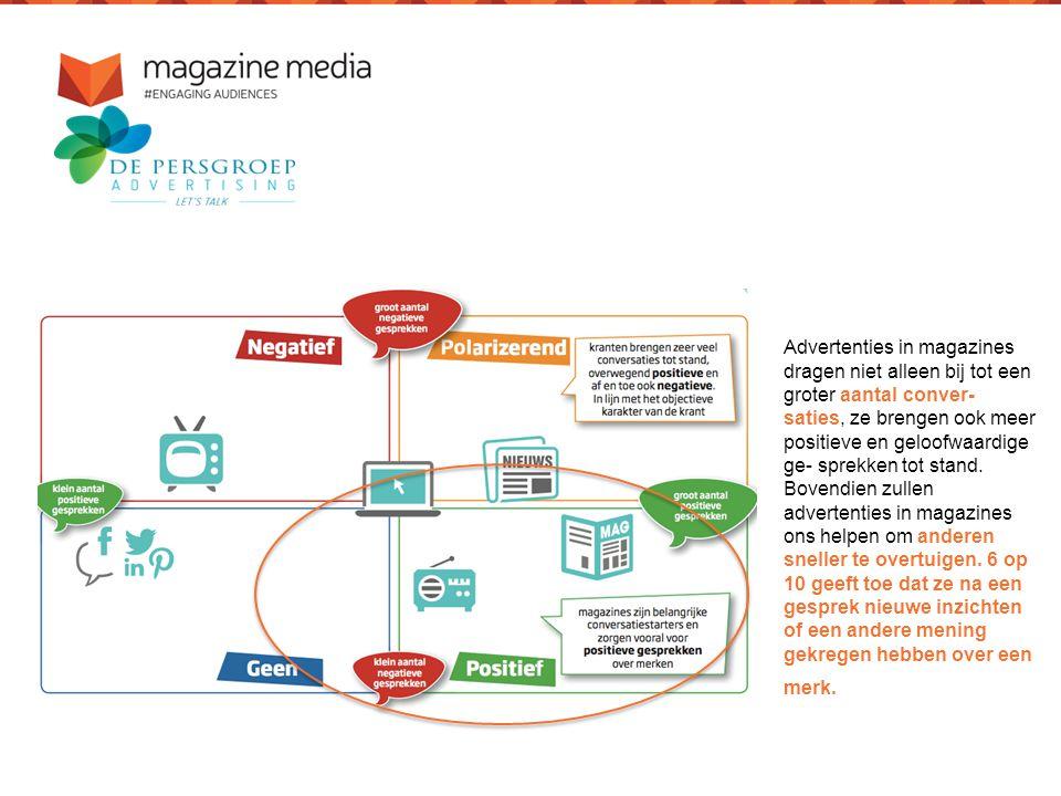 Advertenties in magazines dragen niet alleen bij tot een groter aantal conver- saties, ze brengen ook meer positieve en geloofwaardige ge- sprekken tot stand.