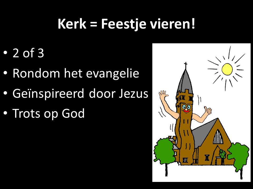 Kerk = Feestje vieren! • 2 of 3 • Rondom het evangelie • Geïnspireerd door Jezus • Trots op God