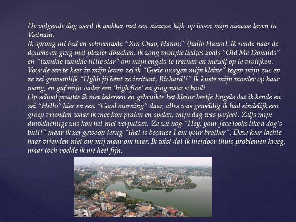 """De volgende dag werd ik wakker met een nieuwe kijk op leven mijn nieuwe leven in Vietnam. Ik sprong uit bed en schreeuwde """"Xin Chao, Hanoi!"""" (hallo Ha"""
