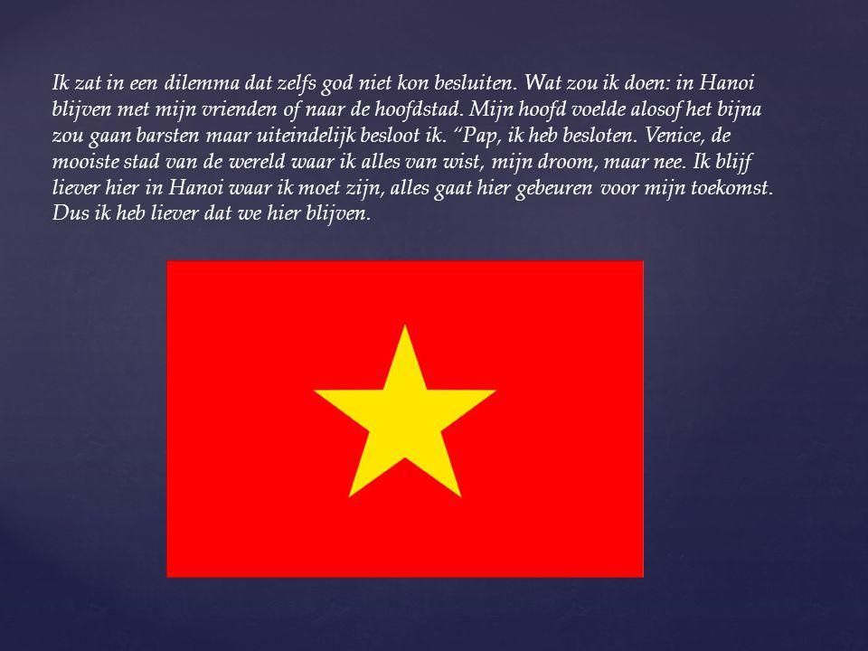 Ik zat in een dilemma dat zelfs god niet kon besluiten. Wat zou ik doen: in Hanoi blijven met mijn vrienden of naar de hoofdstad. Mijn hoofd voelde al