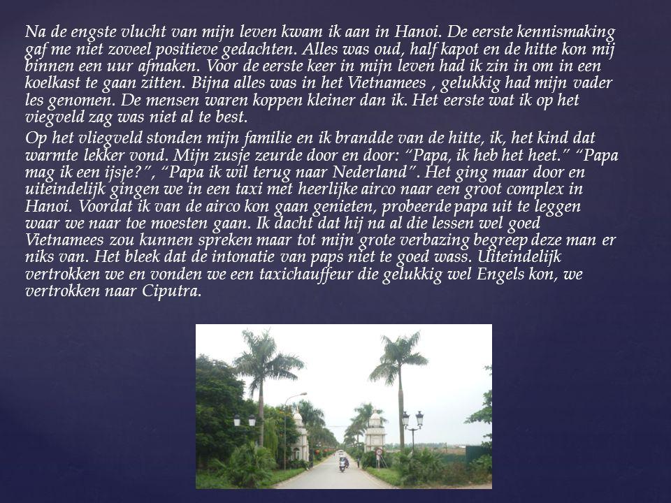 Na de engste vlucht van mijn leven kwam ik aan in Hanoi. De eerste kennismaking gaf me niet zoveel positieve gedachten. Alles was oud, half kapot en d