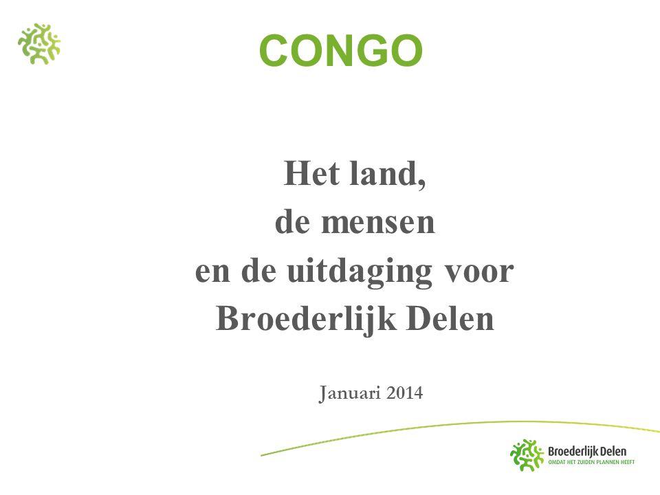 CONGO Het land, de mensen en de uitdaging voor Broederlijk Delen Januari 2014