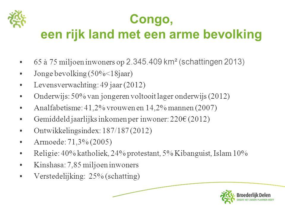 Congo, een rijk land met een arme bevolking •65 à 75 miljoen inwoners op 2.345.409 km² (schattingen 2013) •Jonge bevolking (50%<18jaar) •Levensverwach