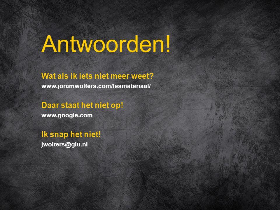 Wat als ik iets niet meer weet? www.joramwolters.com/lesmateriaal/ Daar staat het niet op! www.google.com Ik snap het niet! jwolters@glu.nl Antwoorden