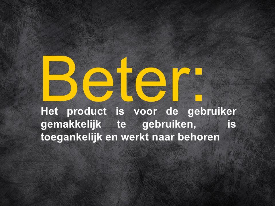 Het product is voor de gebruiker gemakkelijk te gebruiken, is toegankelijk en werkt naar behoren Beter: