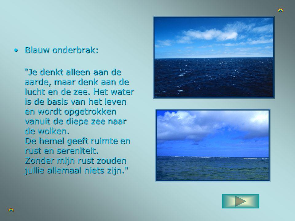 •Blauw onderbrak: Je denkt alleen aan de aarde, maar denk aan de lucht en de zee.