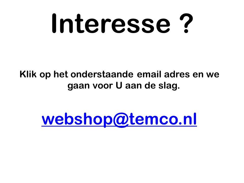 Interesse ? Klik op het onderstaande email adres en we gaan voor U aan de slag. webshop@temco.nl