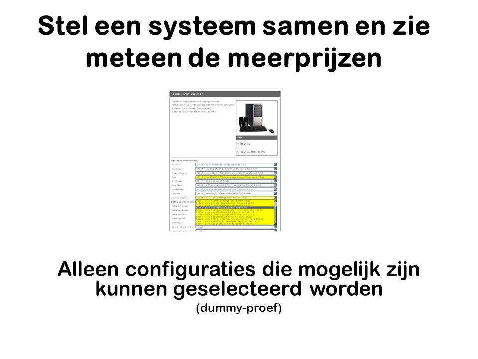 Stel een systeem samen en zie meteen de meerprijzen Alleen configuraties die mogelijk zijn kunnen geselecteerd worden (dummy-proef)