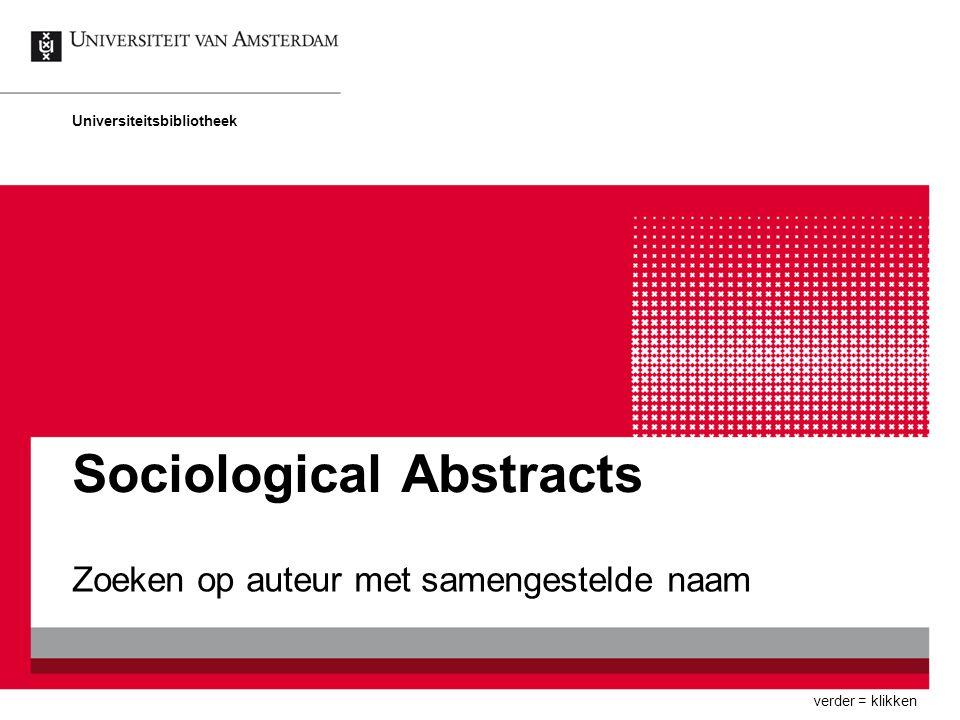 Sociological Abstracts Zoeken op auteur met samengestelde naam Universiteitsbibliotheek verder = klikken