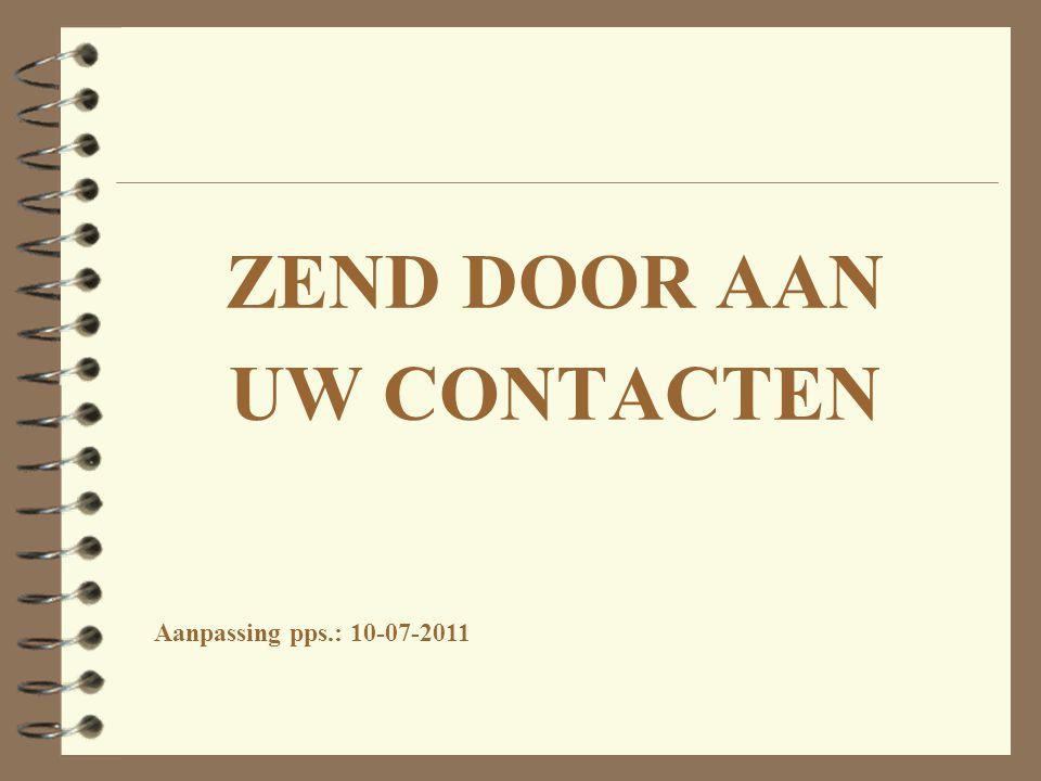 ZEND DOOR AAN UW CONTACTEN Aanpassing pps.: 10-07-2011