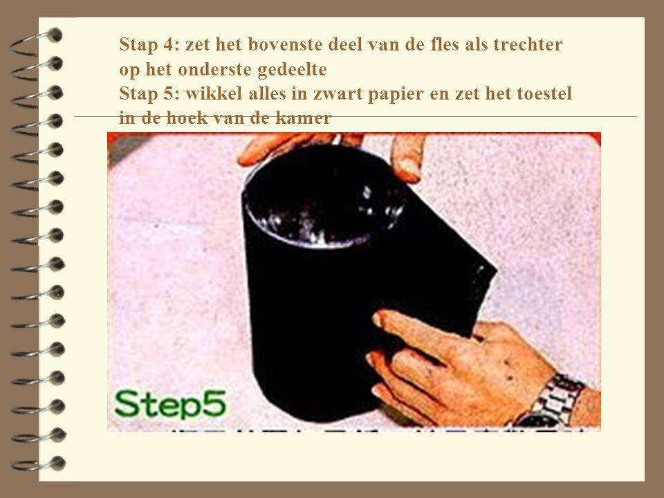 Stap 4: zet het bovenste deel van de fles als trechter op het onderste gedeelte Stap 5: wikkel alles in zwart papier en zet het toestel in de hoek van de kamer