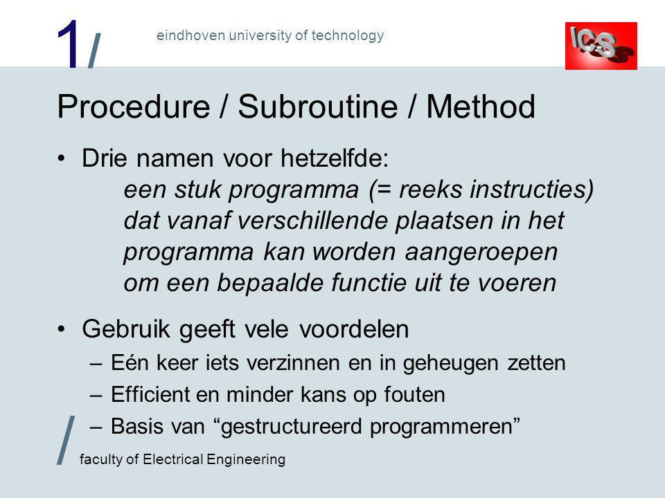 1/1/ / faculty of Electrical Engineering eindhoven university of technology Procedure / Subroutine / Method •Drie namen voor hetzelfde: een stuk progr