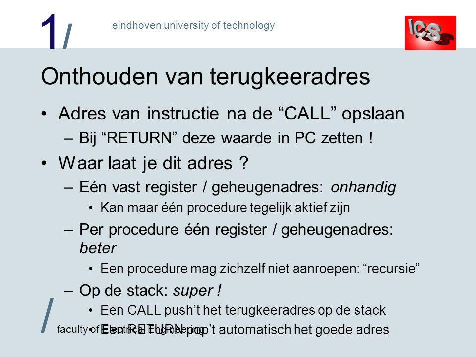1/1/ / faculty of Electrical Engineering eindhoven university of technology Onthouden van terugkeeradres •Adres van instructie na de CALL opslaan –Bij RETURN deze waarde in PC zetten .