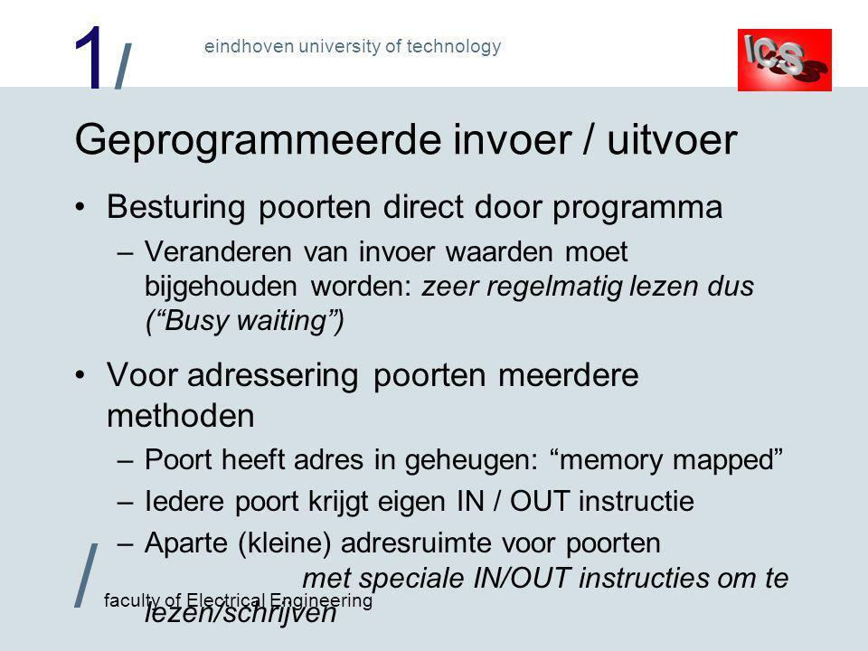 1/1/ / faculty of Electrical Engineering eindhoven university of technology Geprogrammeerde invoer / uitvoer •Besturing poorten direct door programma