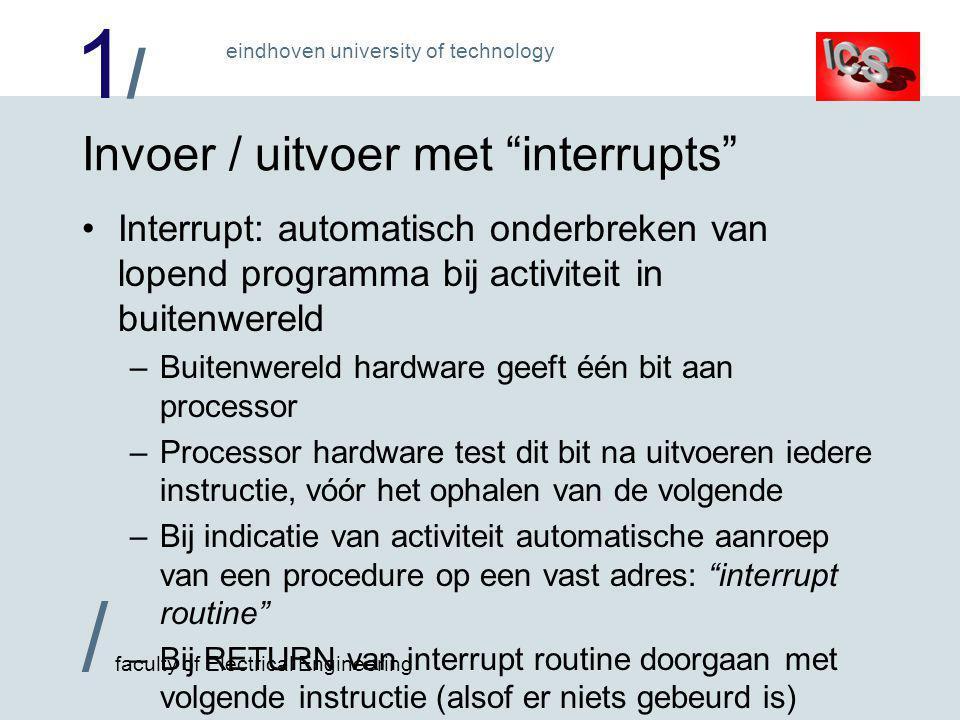 """1/1/ / faculty of Electrical Engineering eindhoven university of technology Invoer / uitvoer met """"interrupts"""" •Interrupt: automatisch onderbreken van"""