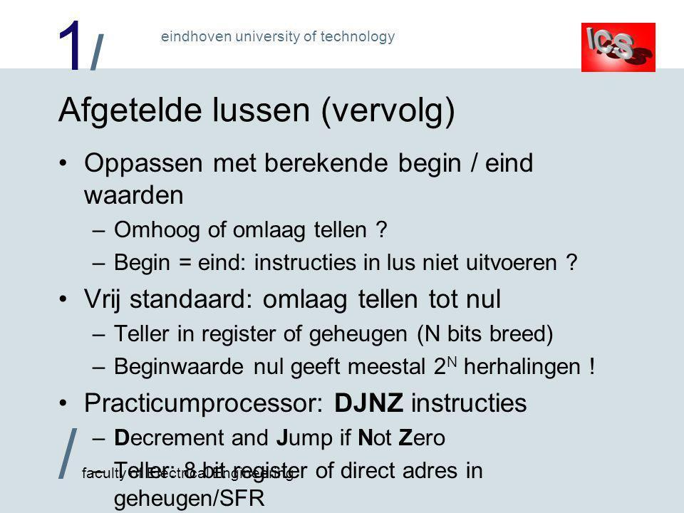 1/1/ / faculty of Electrical Engineering eindhoven university of technology Afgetelde lussen (vervolg) •Oppassen met berekende begin / eind waarden –Omhoog of omlaag tellen .