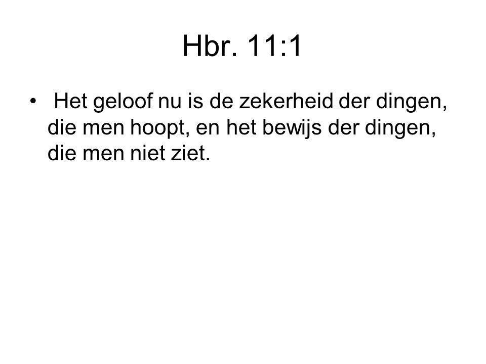 Hbr. 11:1 • Het geloof nu is de zekerheid der dingen, die men hoopt, en het bewijs der dingen, die men niet ziet.
