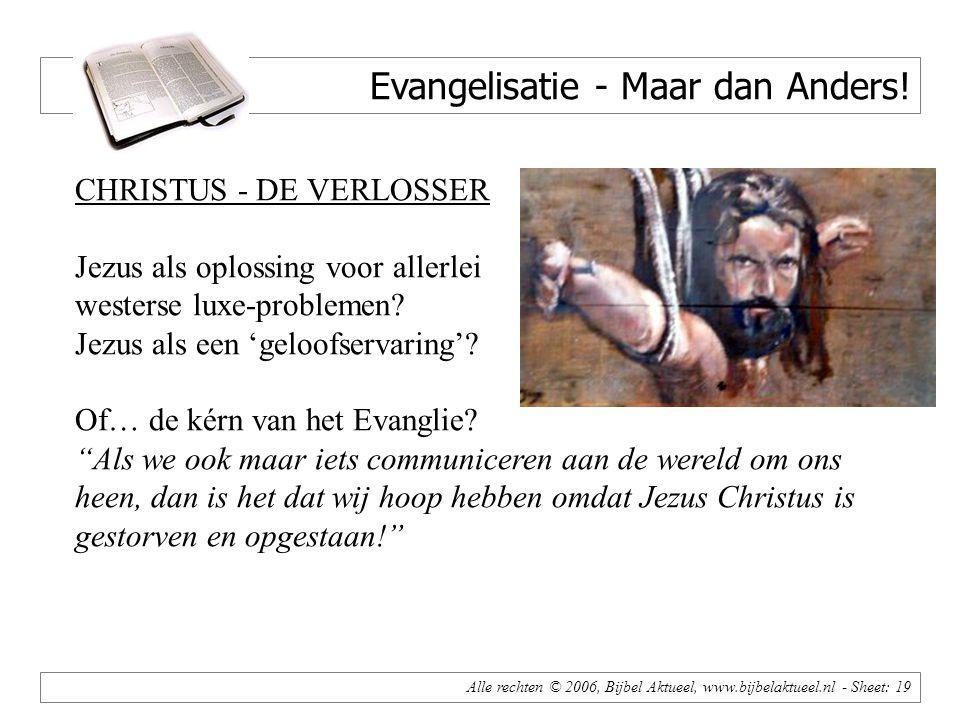 Alle rechten © 2006, Bijbel Aktueel, www.bijbelaktueel.nl - Sheet: 19 Evangelisatie - Maar dan Anders.