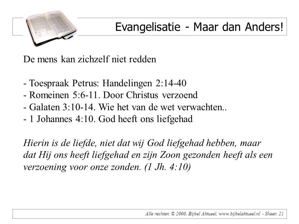 Alle rechten © 2006, Bijbel Aktueel, www.bijbelaktueel.nl - Sheet: 21 Evangelisatie - Maar dan Anders.