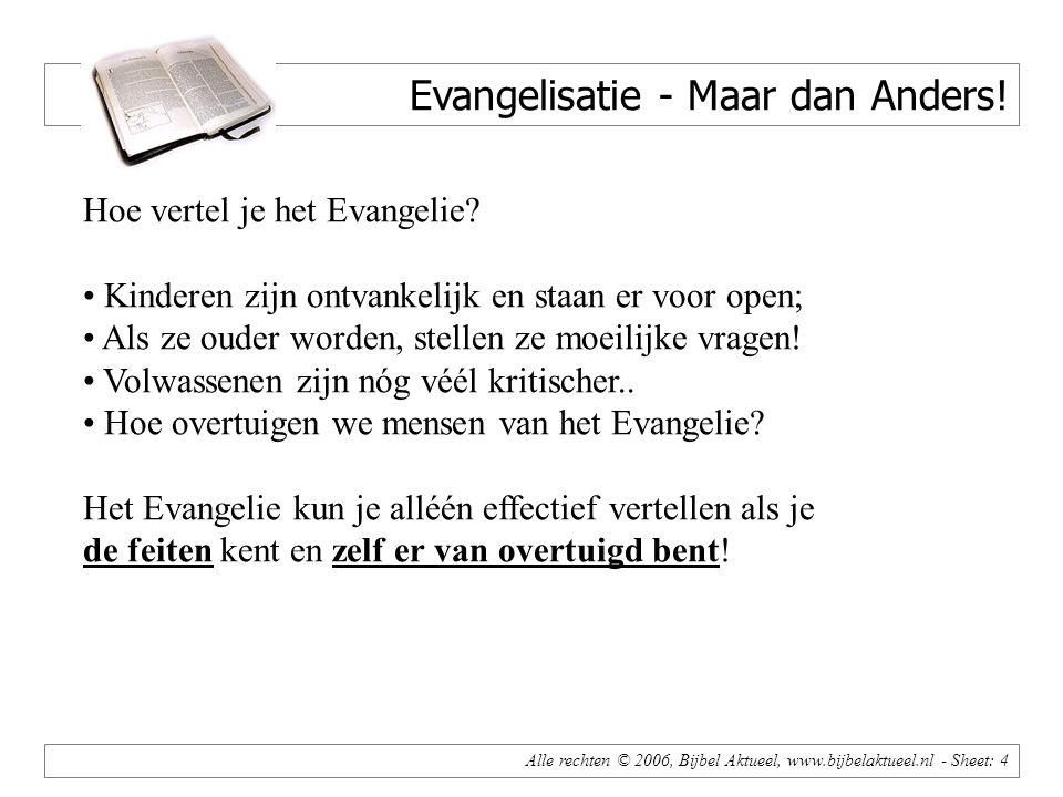 Alle rechten © 2006, Bijbel Aktueel, www.bijbelaktueel.nl - Sheet: 4 Evangelisatie - Maar dan Anders.
