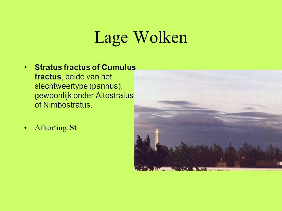 Lage Wolken •Stratus fractus of Cumulus fractus, beide van het slechtweertype (pannus), gewoonlijk onder Altostratus of Nimbostratus. •Afkorting: St