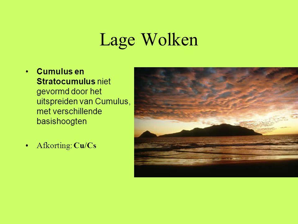 Lage Wolken •Cumulus en Stratocumulus niet gevormd door het uitspreiden van Cumulus, met verschillende basishoogten •Afkorting: Cu/Cs