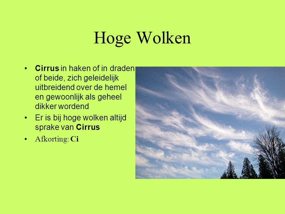 Hoge Wolken •Cirrus in haken of in draden, of beide, zich geleidelijk uitbreidend over de hemel en gewoonlijk als geheel dikker wordend •Er is bij hog