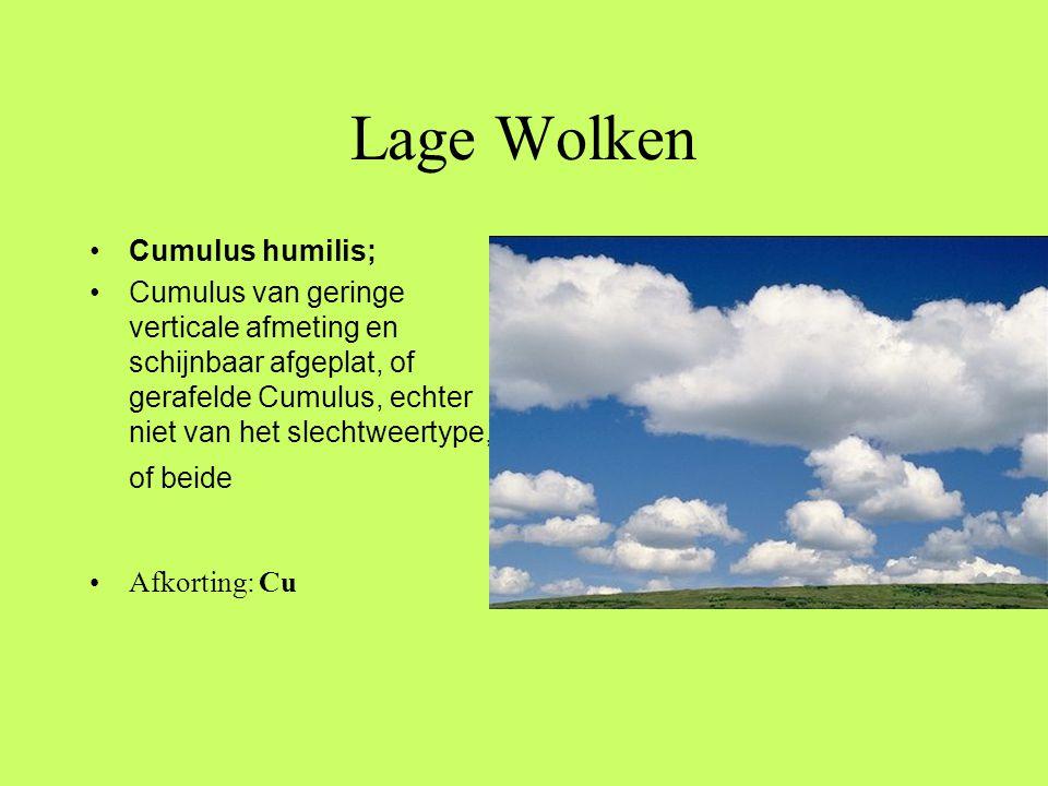 Lage Wolken •Cumulus humilis; •Cumulus van geringe verticale afmeting en schijnbaar afgeplat, of gerafelde Cumulus, echter niet van het slechtweertype