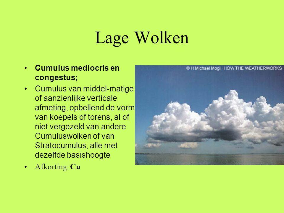 Lage Wolken •Cumulus mediocris en congestus; •Cumulus van middel-matige of aanzienlijke verticale afmeting, opbellend de vorm van koepels of torens, a