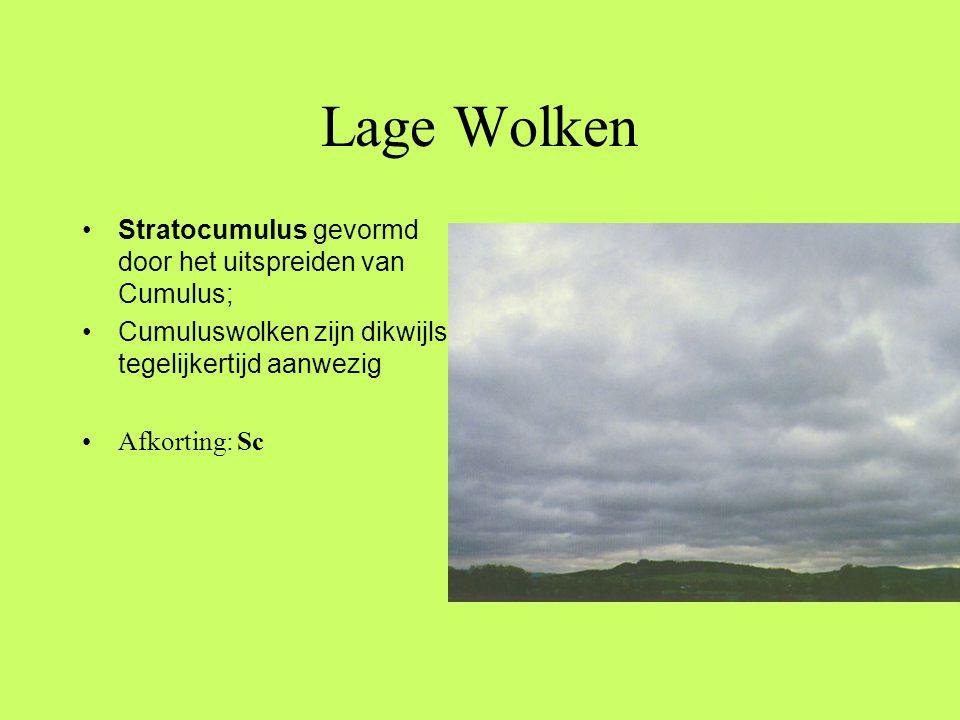 Lage Wolken •Stratocumulus gevormd door het uitspreiden van Cumulus; •Cumuluswolken zijn dikwijls tegelijkertijd aanwezig •Afkorting: Sc