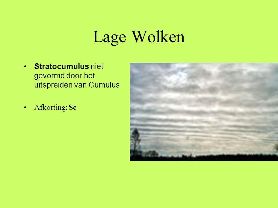 Lage Wolken •Stratocumulus niet gevormd door het uitspreiden van Cumulus •Afkorting: Sc