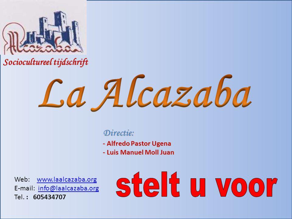 Sociocultureel tijdschrift Directie: - Alfredo Pastor Ugena - Luis Manuel Moll Juan Web: www.laalcazaba.orgwww.laalcazaba.org E-mail: info@laalcazaba.orginfo@laalcazaba.org Tel.