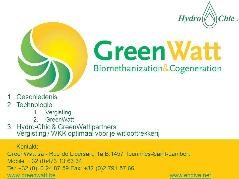1.Geschiedenis 2.Technologie 1.Vergisting 2.GreenWatt 3.Hydro-Chic & GreenWatt partners Vergisting / WKK optimaal voor je witlooftrekkerij Kontakt: GreenWatt sa - Rue de Libersart, 1a B.1457 Tourinnes-Saint-Lambert Mobile: +32 (0)473 13 63 34 Tel: +32 (0)10 24 87 59 Fax: +32 (0)2 791 57 66 www.greenwatt.bewww.greenwatt.be www.endive.netwww.endive.net